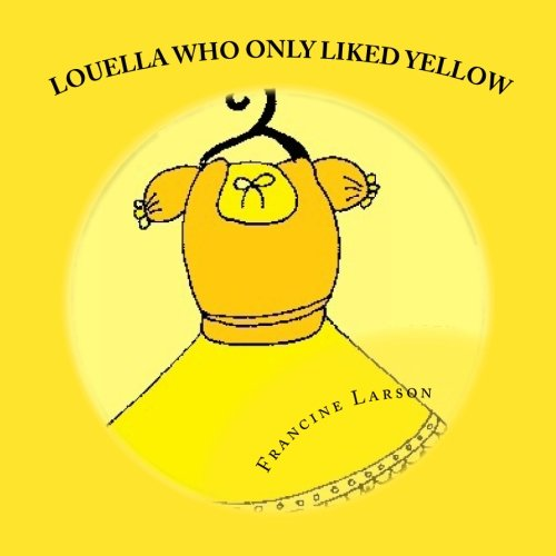 9781477507070: Louella Who Only Liked Yellow: Childrens book (Volume 1)