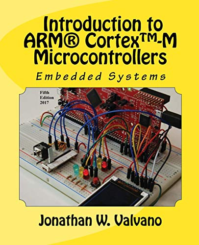 Embedded Systems: Introduction to Arm® Cortex(TM)-M Microcontrollers (Volume 1): Valvano, ...