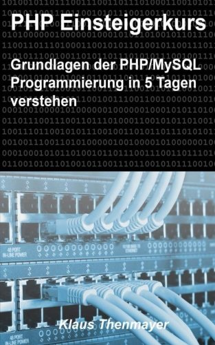 9781477510049: PHP Einsteigerkurs: Grundlagen der PHP/MySQL Programmierung in 5 Tagen verstehen