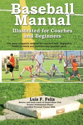 9781477511893: Baseball Manual Illustrated for Coaches and Beginners: teaching base ball in one way easy and clear for every coach (Volume 1)