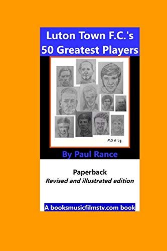 9781477511923: Luton Town F.C.'s 50 Greatest Players