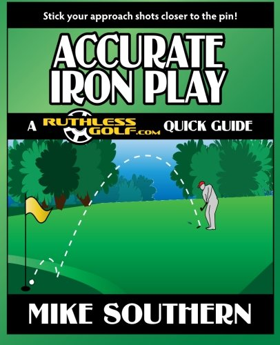 9781477514238: Accurate Iron Play: A RuthlessGolf.com Quick Guide