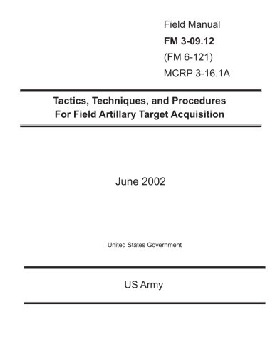 9781477514870: Field Manual FM 3-09.12 (FM 6-121) MCRP 3-16.1A Tactics, Techniques, and Procedures for Field Artillery Target Acquisition June 2002