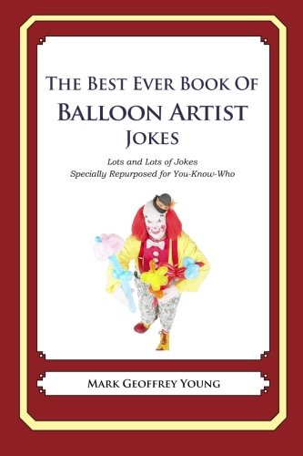 9781477515976: The Best Ever Book of Balloon Artist Jokes: Lots and Lots of Jokes Specially Repurposed for You-Know-Who