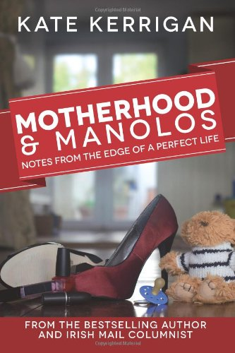 9781477517345: Motherhood & Manolos: Notes from the Edge of a Perfect Life