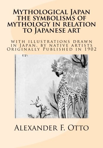 9781477518052: Mythological Japan : the symbolisms of mythology in relation to Japanese art