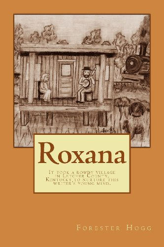 9781477518663: Roxana: It took a rowdy village in Letcher County, Kentucky to nurture this writer's young mind.