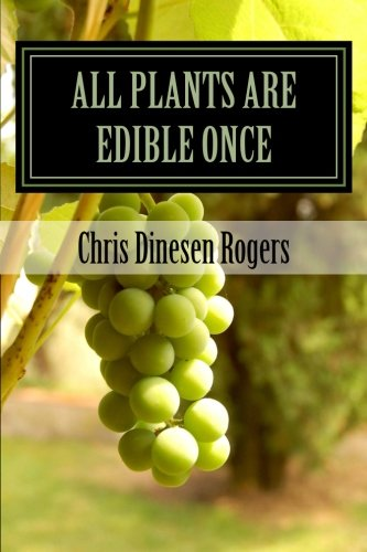 9781477519936: All Plants Are Edible Once: The Stories of Wild Edible and Medicinal Plants