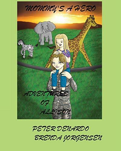 Mommys a Hero The Adventures of Allison: Peter J Denardo