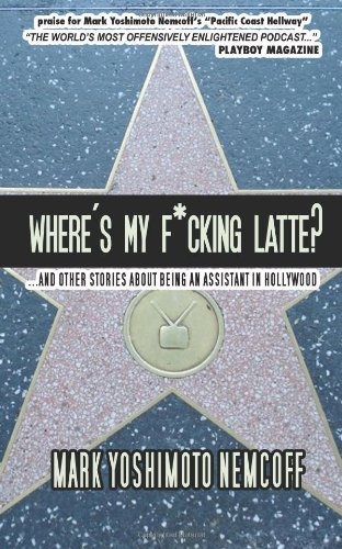 9781477520840: Where's My F*cking Latte?: (and Other Stories About Being an Assistant in Hollywood)