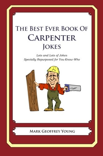 9781477523322: The Best Ever Book of Carpenter Jokes: Lots and Lots of Jokes Specially Repurposed for You-Know-Who
