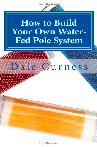 9781477524626: How to Build Your Own Water-Fed Pole System: The Beginners Guide to Starting Out - Revised Edition