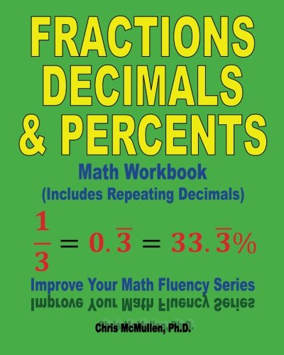 9781477524886: Fractions, Decimals, & Percents Math Workbook (Includes Repeating Decimals): Improve Your Math Fluency Series: Volume 17