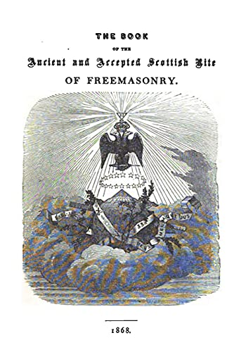 9781477527672: The Book of the Ancient and Accepted Scottish Rite of Freemasonry: Containing Instructions In All The Degrees From The Third To The Thirty-Third, And Reflections, Lodges Of Sorrow, Adoption, Etc.