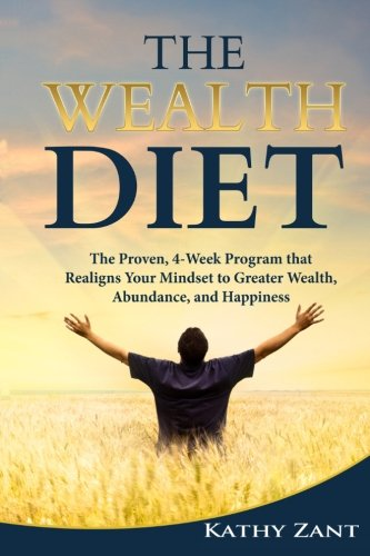 The Wealth Diet: The Proven, 30-Day Program that Realigns Your Mindset towards Greater Wealth, ...