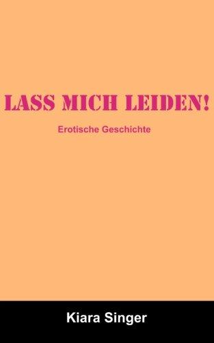 9781477532362: Lass mich leiden!: Erotische Geschichten
