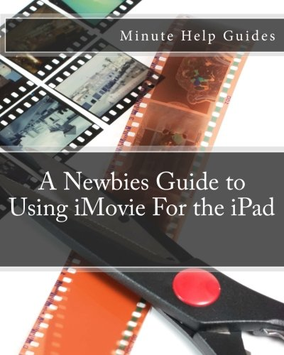 9781477535967: A Newbies Guide to Using iMovie For the iPad