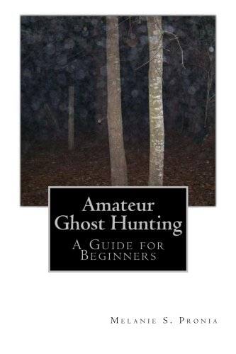 Amateur Ghost Hunting: A Guide for Beginners: Melanie S. Pronia