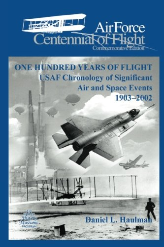 One Hundred Yearsof Flight: USAF Chronology of Significant Air and Space Events1903-2002: Air Force...