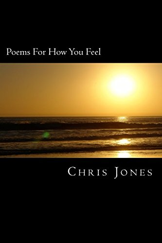 Poems For How You Feel (9781477541418) by C Jones