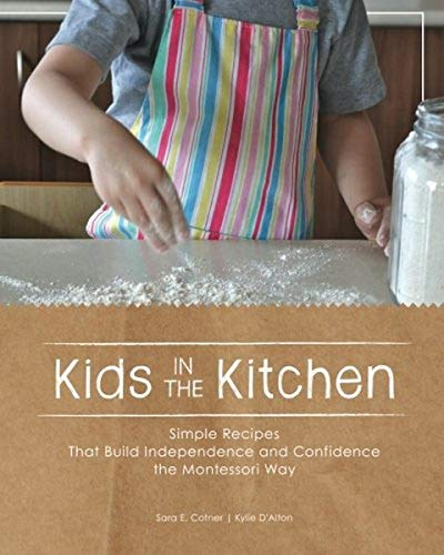 9781477542040: Kids in the Kitchen: Simple Recipes That Build Independence and Confidence the Montessori Way