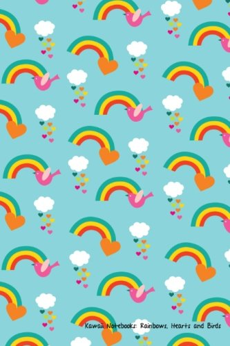 9781477542958: Kawaii Notebooks: Rainbows, Hearts and Birds: The Cutest 4x6 Notebooks You've Just Got To Have