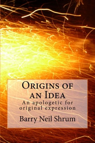 9781477543177: Origins of an Idea: An apologetic for original expression