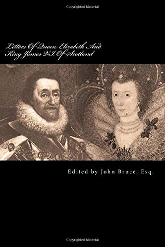 Letters of Queen Elizabeth and King James: John Bruce Esq
