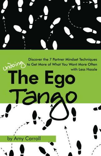 9781477543757: The Ego Tango: How to get more of what you want, more often, with less hassle, using these 7 Partner mindset techniques