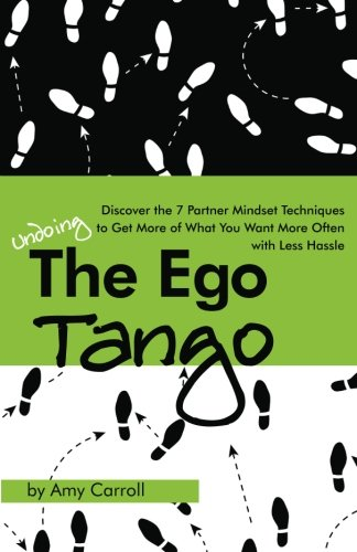 9781477543801: The Ego Tango: How to get more of what you want, more often, with less hassle, using these 7 Partner mindset techniques