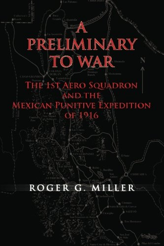 9781477546048: A Preliminary to War: The 1st Aero Squadron and the Mexican Punitive Expedition of 1916