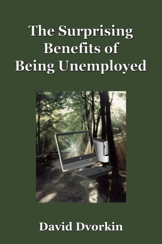 9781477546376: The Surprising Benefits of Being Unemployed