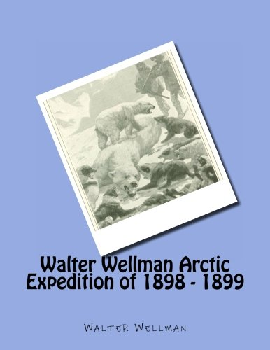 9781477548165: Walter Wellman Arctic Expedition of 1898 - 1899