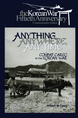 Anything, Anywhere, Any Time: Combat Cargo in the Korean War (9781477549698) by William Leary; Air Force History and Museums Program