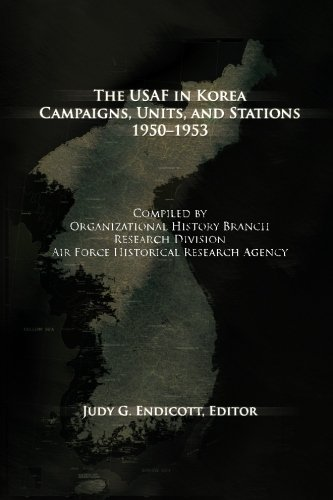 The USAF in Korea: Campaigns, Units and Stations 1950-1953 (9781477549742) by Judy G. Endicott; Air Force History and Museums Program