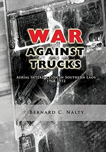 9781477550076: The War Against Trucks: Aerial Interdiction in Southern Laos 1968-1972