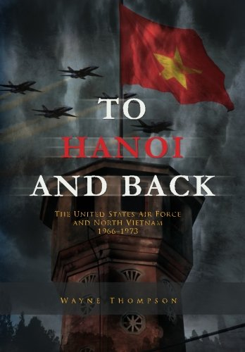 To Hanoi and Back: The United States Air Force and North Vietnam 1966-1973 (9781477550168) by Wayne Thompson; Air Force History and Museums Program