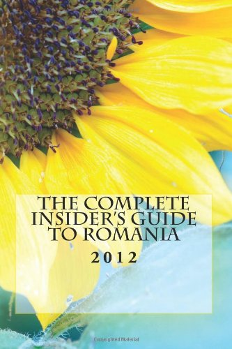 9781477550458: The Complete Insider's Guide to Romania: 2012