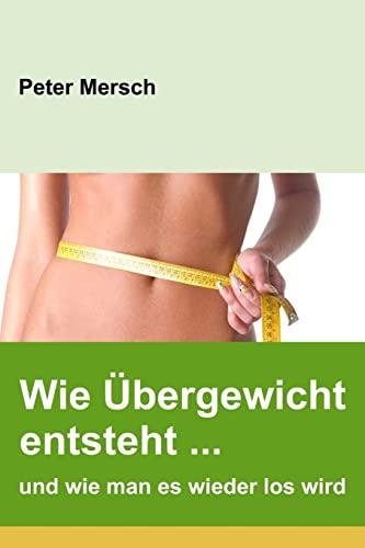 9781477551721: Wie Übergewicht entsteht ... und wie man es wieder los wird (German Edition)