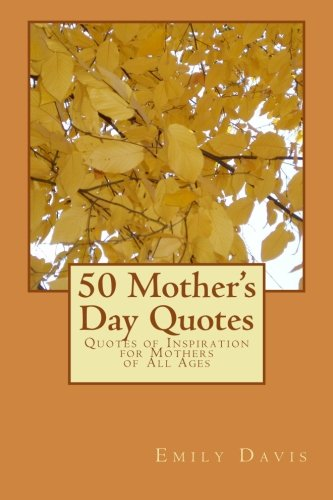 9781477553466: 50 Mother's Day Quotes: Quotes of Inspiration for Mothers of All Ages