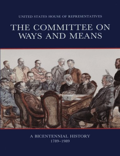 9781477556733: The Committee on Ways and Means: A Bicentennial History 1789-1989