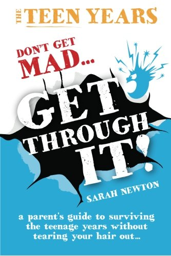 9781477557143: The Teen Years - Don't Get Mad - Get Through It: Get Through- A parent's guide to surviving the teenage years without tearing your hair out.....