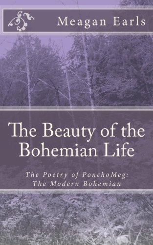 9781477557679: The Beauty of the Bohemian Life: The Poetry of PonchoMeg: The Modern Bohemian (Volume 1)