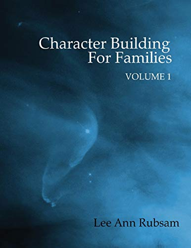 Character Building for Families Volume 1: Rubsam, Lee Ann