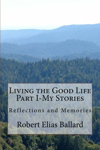 9781477558959: Living the Good Life Part I-My Stories: Reflections and Memories