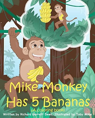 Mike Monkey Has 5 Bananas (A coloring book): Richard Garrett Dews