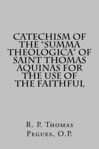 9781477562628: Catechism of the Summa Theologica of Saint Thomas Aquinas for the Use of the Faithful