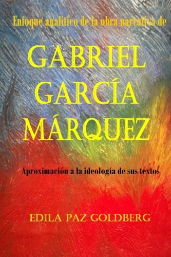 9781477563236: Gabriel García Márquez: Enfoque Analítico de la Obra narrativa y Aproximación a la Ideología de sus Textos