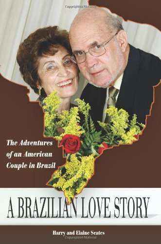 A Brazilian Love Story: The Adventures of an American Couple in Brazil (Volume 1): Scates, Harry; ...