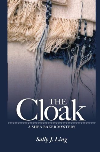The Cloak: A Shea Baker Mystery Ling, Sally J.; Prager, Reuven and Rosser, Susan